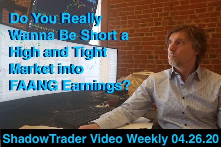 ShadowTrader Video Weekly 04.26.20 | Do You Really Wanna Be Short a High and Tight Market into FAANG Earnings?