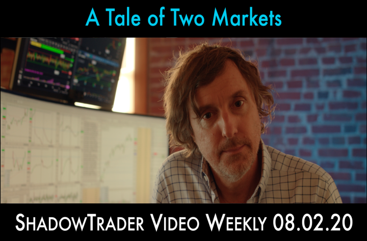 ShadowTrader Video Weekly 08.02.20 | A Tale of Two Markets