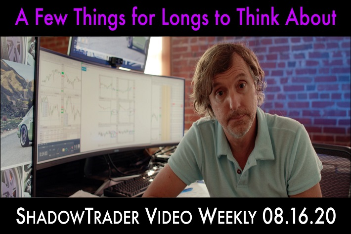 ShadowTrader Video Weekly 08.16.20 | A Few Things for Longs to Think About