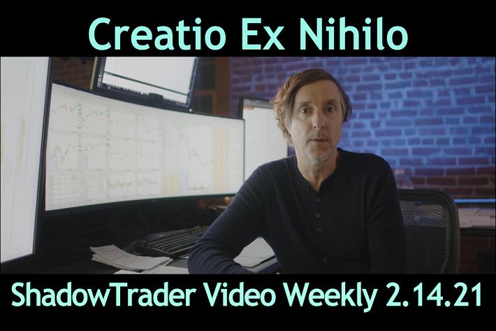 Creatio Ex Nihilo   ShadowTrader Video Weekly 02.14.21
