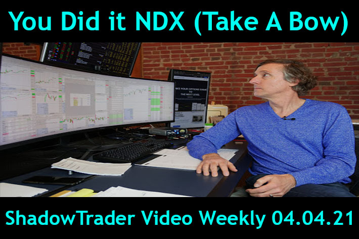 You Did It NDX! (Now Take a Bow) | ShadowTrader Video Weekly 04.04.21